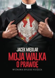 """""""Moja walka o prawdę. Wyznania byłego księdza"""", Jacek Międlar"""